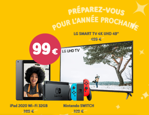 Promo - Choix entre 6 promos :</br>Soit une TV LG smart UHD 4K à 99 € au lieu de 499 €</br>Soit un iPad 2020 32GB Wifi à 99 € au lieu de 389 €</br>Soit une Nintendo Switch à 99 € au lieu de 329 €</br>Soit un iPhone SE 2020 à 199 € au lieu de 489 €</br>Soit un Galaxy A51 à 29 € au lieu de 309 €</br>Soit un Galaxy A41 à 9 € au lieu de 299 €</br>+ Installation et activation gratuites (-135 €)